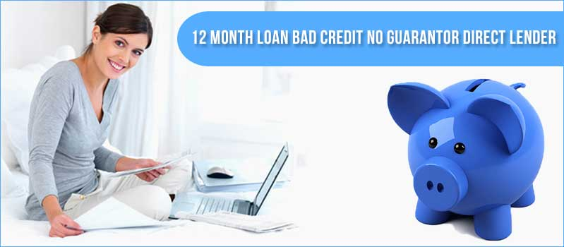 12 month loan bad credit no guarantor direct lender
