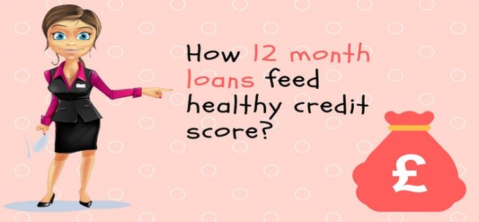 How 12 month loans feed healthy credit score